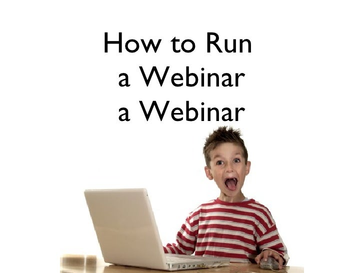 How to Run  a Webinar a Webinar