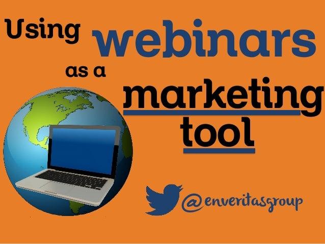 Using  webinars  as a  marketing tool  @  enveritasgroup