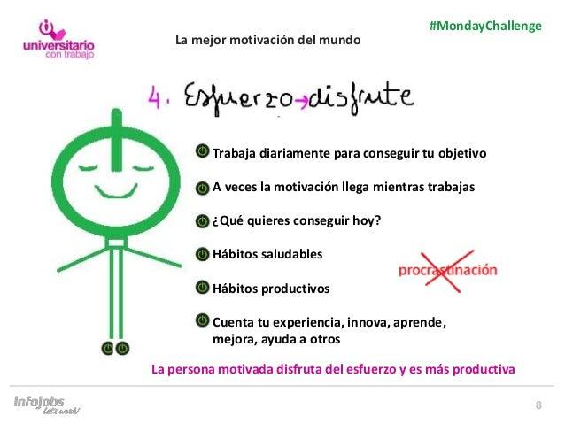 8 #MondayChallenge Trabaja diariamente para conseguir tu objetivo A veces la motivación llega mientras trabajas ¿Qué quier...