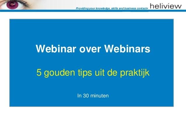 Providing your knowledge, skills and business contactsWebinar over Webinars5 gouden tips uit de praktijk           In 30 m...