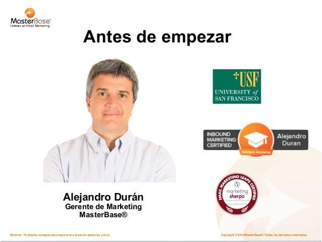 Antes de empezar  Alejandro Durán  Gerente de Marketing  MasterBase®  Copyright © 2014 MasterBase®. Todos los Webinar: 10 ...