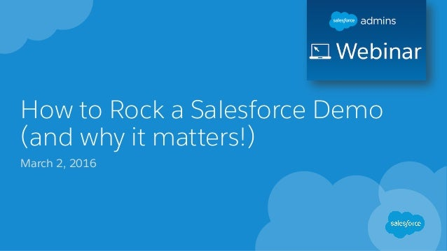 How to Rock a Salesforce Demo (and why it matters!) March 2, 2016