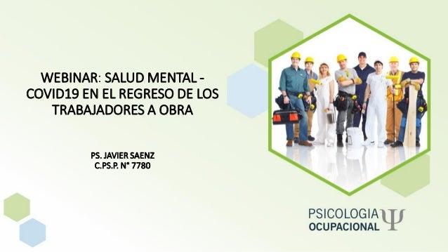 WEBINAR: SALUD MENTAL - COVID19 EN EL REGRESO DE LOS TRABAJADORES A OBRA PS. JAVIER SAENZ C.PS.P. N° 7780