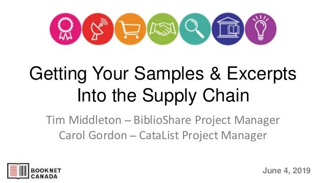June 4, 2019 Getting Your Samples & Excerpts Into the Supply Chain Tim Middleton ̶ BiblioShare Project Manager Carol Gordo...