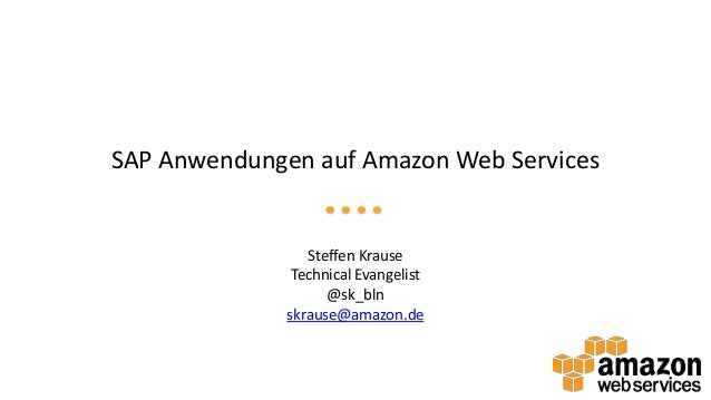 SAP Anwendungen auf Amazon Web Services  Steffen Krause Technical Evangelist @sk_bln skrause@amazon.de
