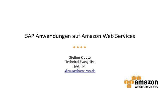 SAP Anwendungen auf Amazon Web Services  Steffen Krause Technical Evangelist @sk_bln skrause@amazon.de