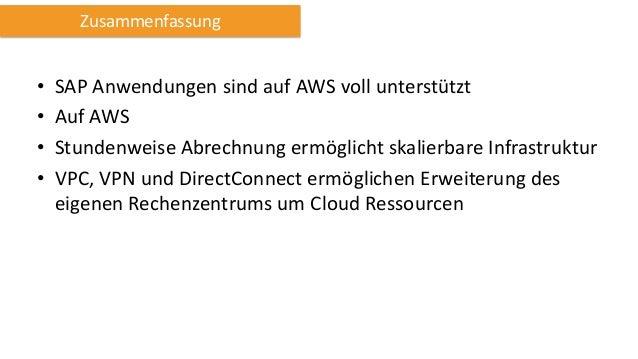 SAP auf AWS Ressourcen http://aws.amazon.com/de/sap   Whitepaper   Kundenberichte  SAP Notes  Support Informationen  ...