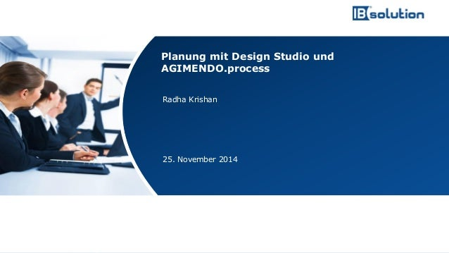 www.ibsolution.de © IBsolution GmbH  Radha Krishan  25. November 2014  Planung mit Design Studio und AGIMENDO.process