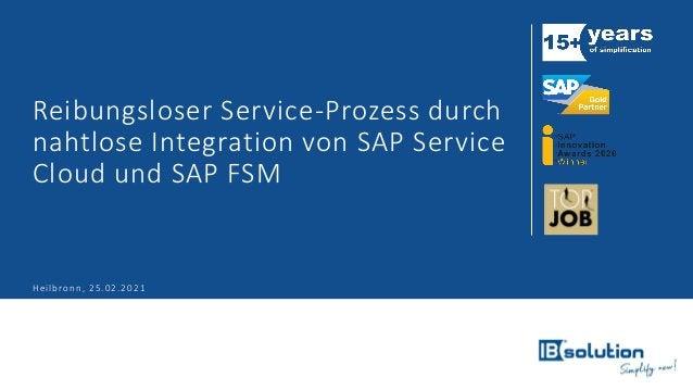 Reibungsloser Service-Prozess durch nahtlose Integration von SAP Service Cloud und SAP FSM Heilbronn, 25.02.2021