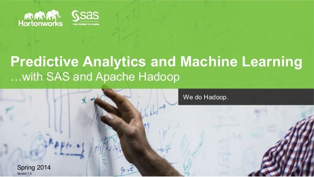Page 1 © Hortonworks Inc. 2011 – 2014. All Rights Reserved Predictive Analytics and Machine Learning …with SAS and Apache ...