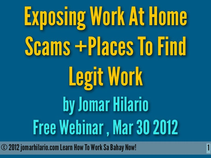 Exposing Work At Home         Scams +Places To Find               Legit Work                 by Jomar Hilario            F...