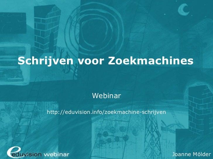 Schrijven voor Zoekmachines                    Webinar    http://eduvision.info/zoekmachine-schrijven                     ...