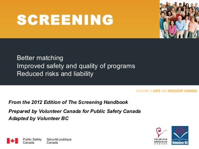 From the 2012 Edition of The Screening HandbookPrepared by Volunteer Canada for Public Safety CanadaAdapted by Volunteer B...