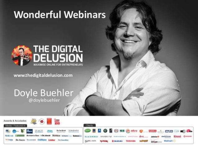 Wonderful Webinars  www.thedigitaldelusion.com  Doyle Buehler  @doylebuehler