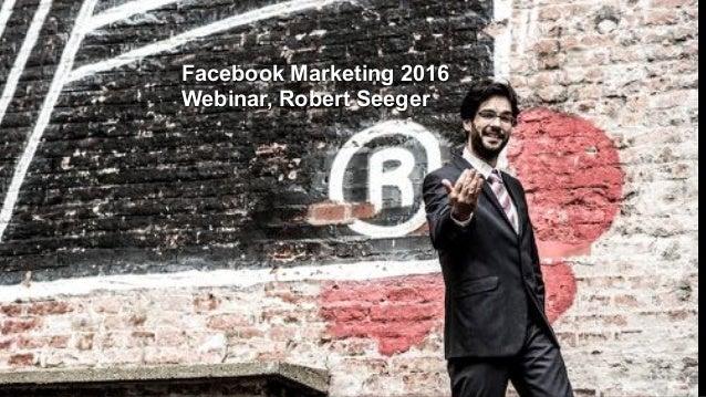 Facebook Marketing 2016 Webinar, Robert Seeger