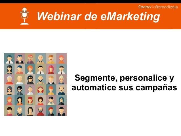 Webinar de eMarketing Segmente, personalice y automatice sus campañas