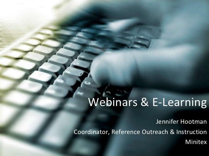 Webinars & E-Learning Jennifer Hootman Coordinator, Reference Outreach & Instruction Minitex
