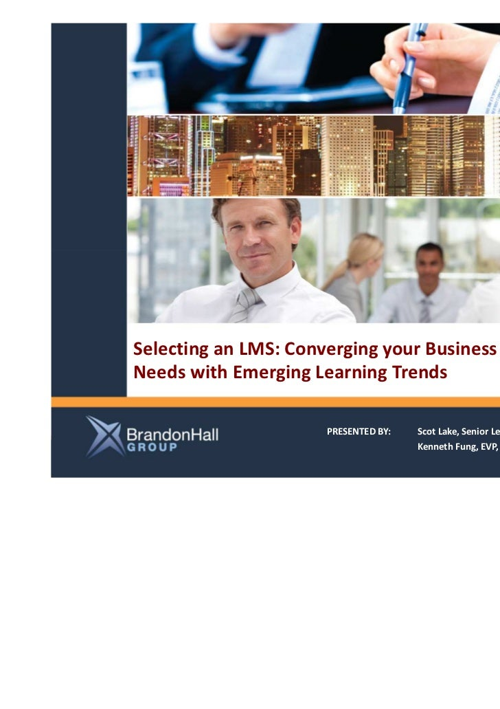 Selecting an LMS: Converging your BusinessNeeds with Emerging Learning Trends                      PRESENTED BY:   Scot La...
