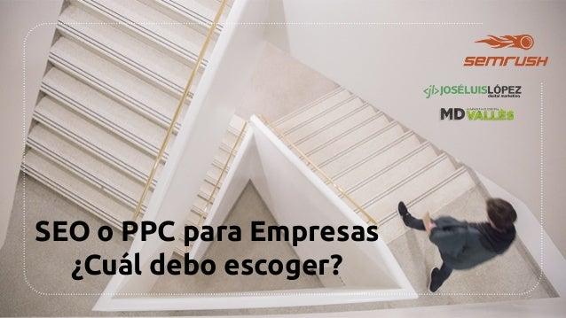 SEO o PPC para Empresas ¿Cuál debo escoger?