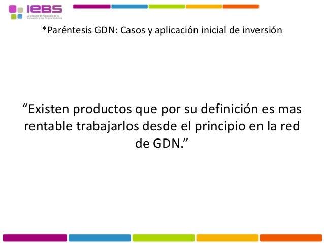 """*Paréntesis GDN: Casos y aplicación inicial de inversión """"Existen productos que por su definición es mas rentable trabajar..."""