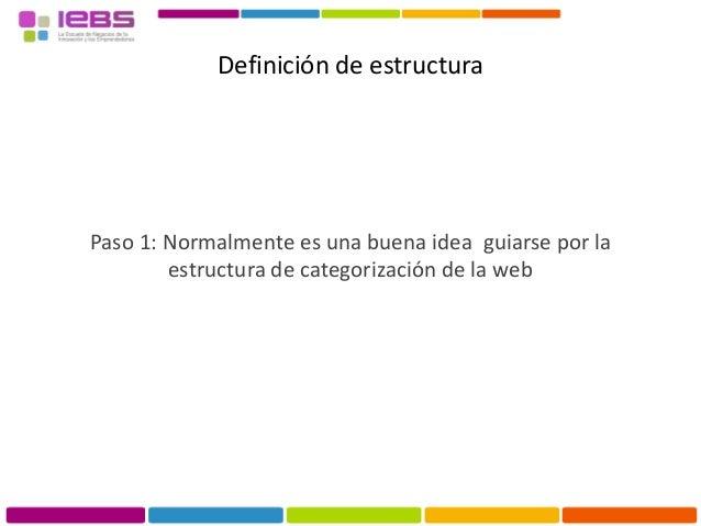 Definición de estructura Paso 1: Normalmente es una buena idea guiarse por la estructura de categorización de la web