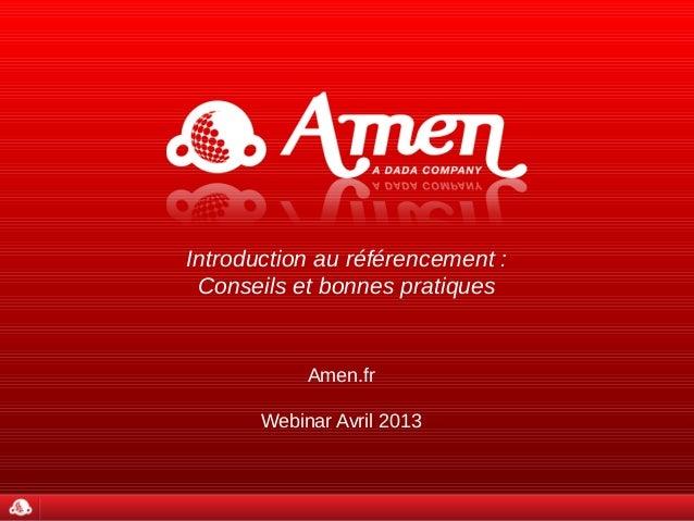 Introduction au référencement : Conseils et bonnes pratiques            Amen.fr       Webinar Avril 2013