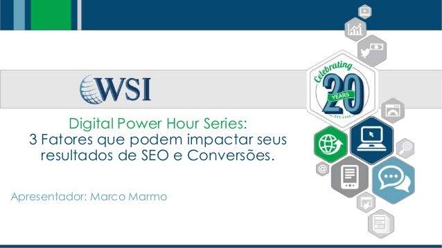 Digital Power Hour Series: 3 Fatores que podem impactar seus resultados de SEO e Conversões. Apresentador: Marco Marmo