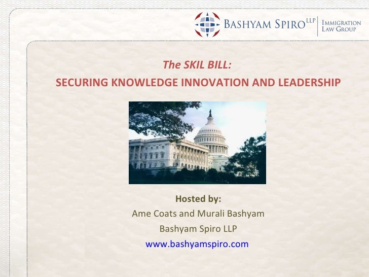 <ul><li>The SKIL BILL:  </li></ul><ul><li>SECURING KNOWLEDGE INNOVATION AND LEADERSHIP </li></ul><ul><li>Hosted by: </li><...
