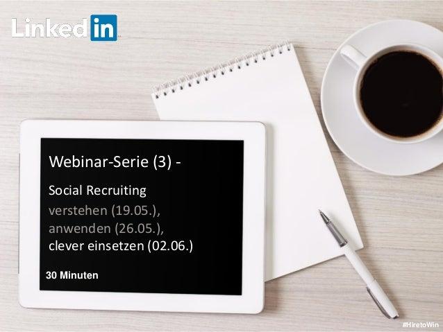 LinkedIn January 2015 Webinar-Serie (3) - Social Recruiting verstehen (19.05.), anwenden (26.05.), clever einsetzen (02.06...
