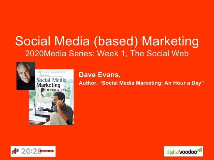 Social Media (based) Marketing  2020Media Series: Week 1, The Social Web                Dave Evans,               Author, ...