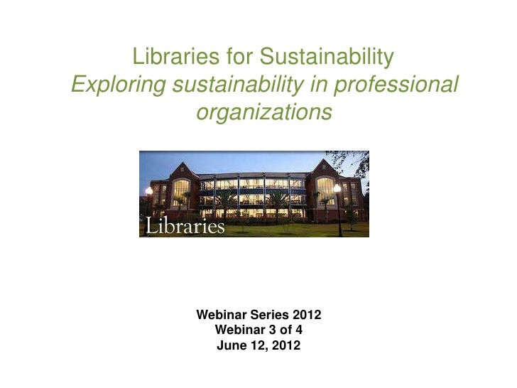 Libraries for SustainabilityExploring sustainability in professional             organizations             Webinar Series ...