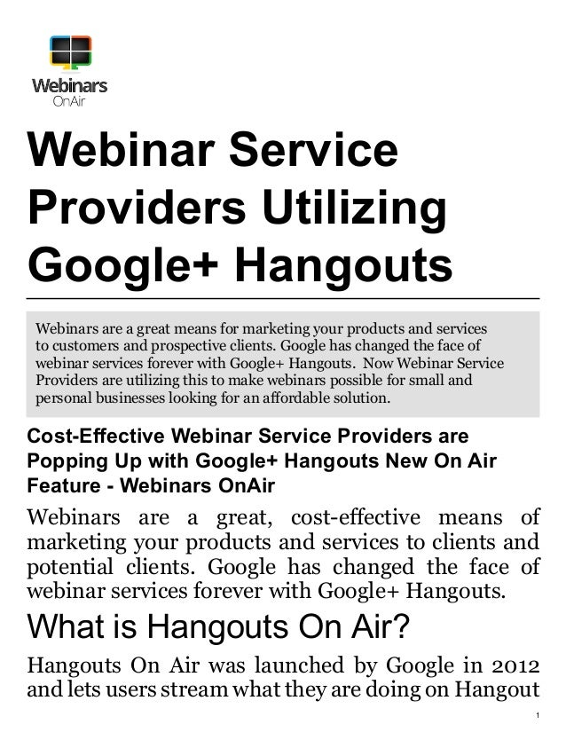 1 Webinar Service Providers Utilizing Google+ Hangouts Webinars are a great means for marketing your products and services...