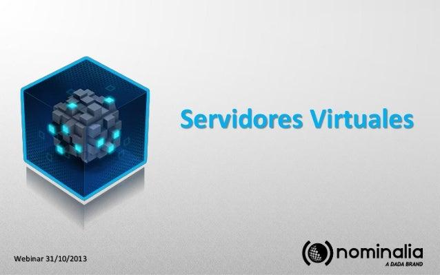 Servidores Virtuales  Webinar 31/10/2013