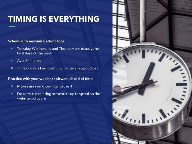 TIMING IS EVERYTHING Schedule to maximize aAendance: Tuesday, Wednesday and Thursday are usually the best days of the week...