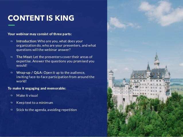 CONTENT IS KING Your webinar may consist of three parts: Introduc8on: Who are you, what does your organization do, who are...