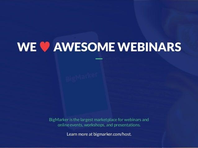 WE ♥ AWESOME WEBINARS BigMarker is the largest marketplace for webinars and online events, workshops, and presentations. L...