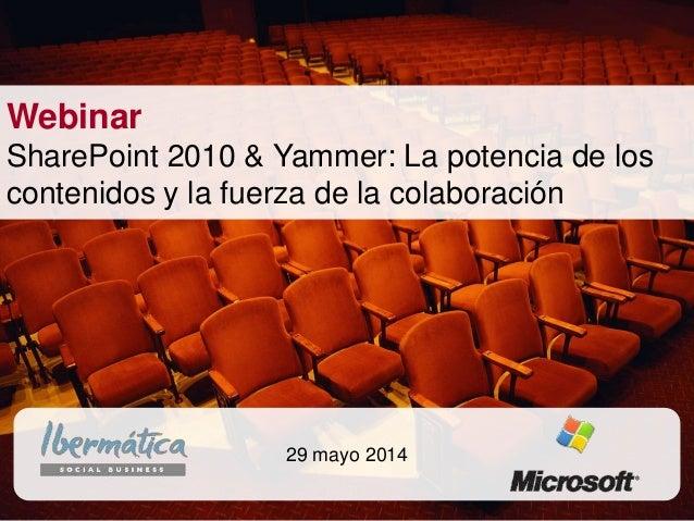 junio de 2014/ 1Mayo 2014 / 1 29 mayo 2014 Webinar SharePoint 2010 & Yammer: La potencia de los contenidos y la fuerza de ...