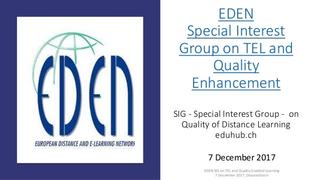 EDEN Special Interest Group on TEL and Quality Enhancement SIG - Special Interest Group - on Quality of Distance Learning ...