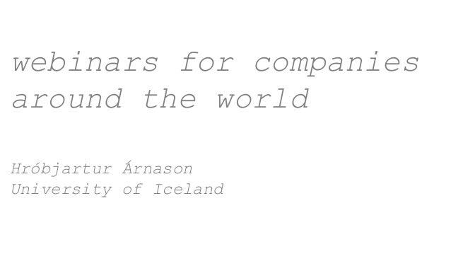 webinars for companies around the world Hróbjartur Árnason University of Iceland