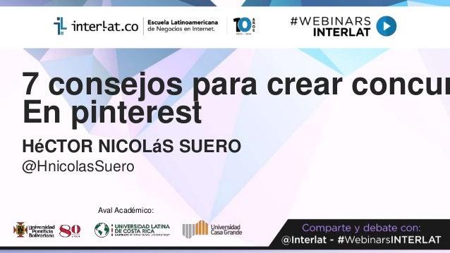 7 consejos para crear concur En pinterest HéCTOR NICOLáS SUERO @HnicolasSuero Aval Académico: