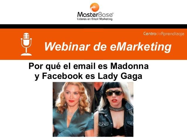 Webinar de eMarketing  Por qué el email es Madonna  y Facebook es Lady Gaga