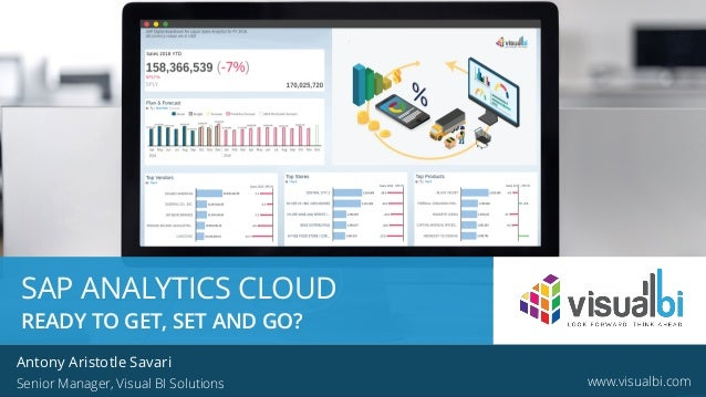 © 2019 Visual BI Solutions, Inc. All rights reserved. www.visualbi.com SAP ANALYTICS CLOUD READY TO GET, SET AND GO? Anton...