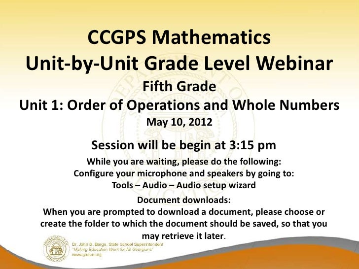 CCGPS MathematicsUnit-by-Unit Grade Level Webinar                   Fifth GradeUnit 1: Order of Operations and Whole Numbe...