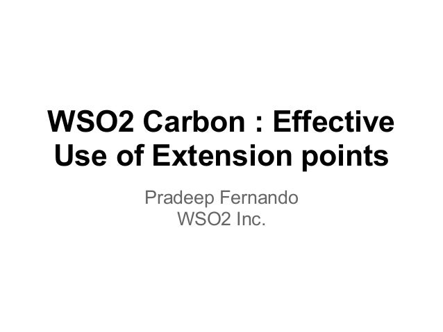 WSO2 Carbon : Effective Use of Extension points Pradeep Fernando WSO2 Inc.