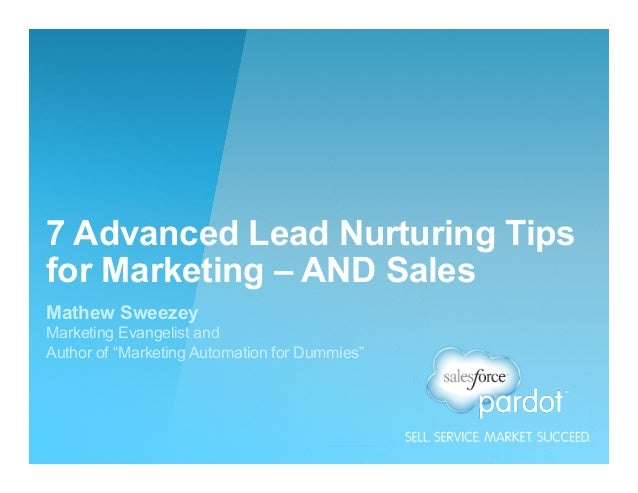 "7 Advanced Lead Nurturing Tips for Marketing – AND Sales Mathew Sweezey Marketing Evangelist and Author of ""Marketing Auto..."