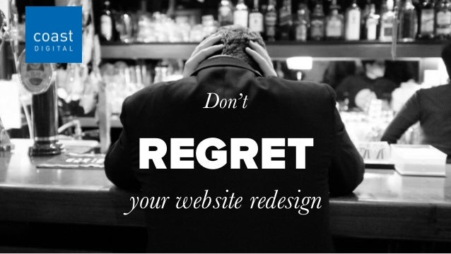 REGRET Don't your website redesign