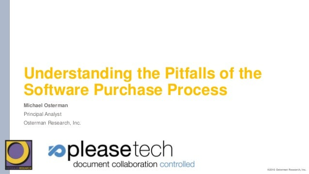 Understanding the Pitfalls of the Software Purchase Process Michael Osterman Principal Analyst Osterman Research, Inc. ©20...