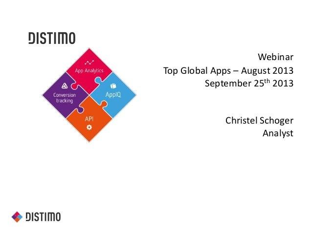 Webinar Top Global Apps – August 2013 September 25th 2013 Christel Schoger Analyst
