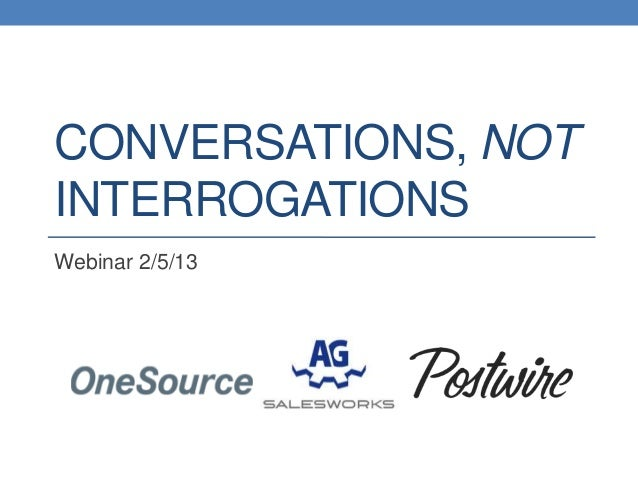 CONVERSATIONS, NOTINTERROGATIONSWebinar 2/5/13