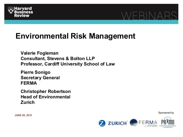 Environmental Risk Management Valerie Fogleman Consultant, Stevens & Bolton LLP Professor, Cardiff University School of La...